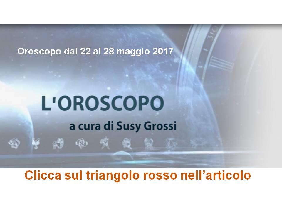 SUSY GROSSI RACCONTA I SEGNI DAL 22 AL 28 MAGGIO 2017